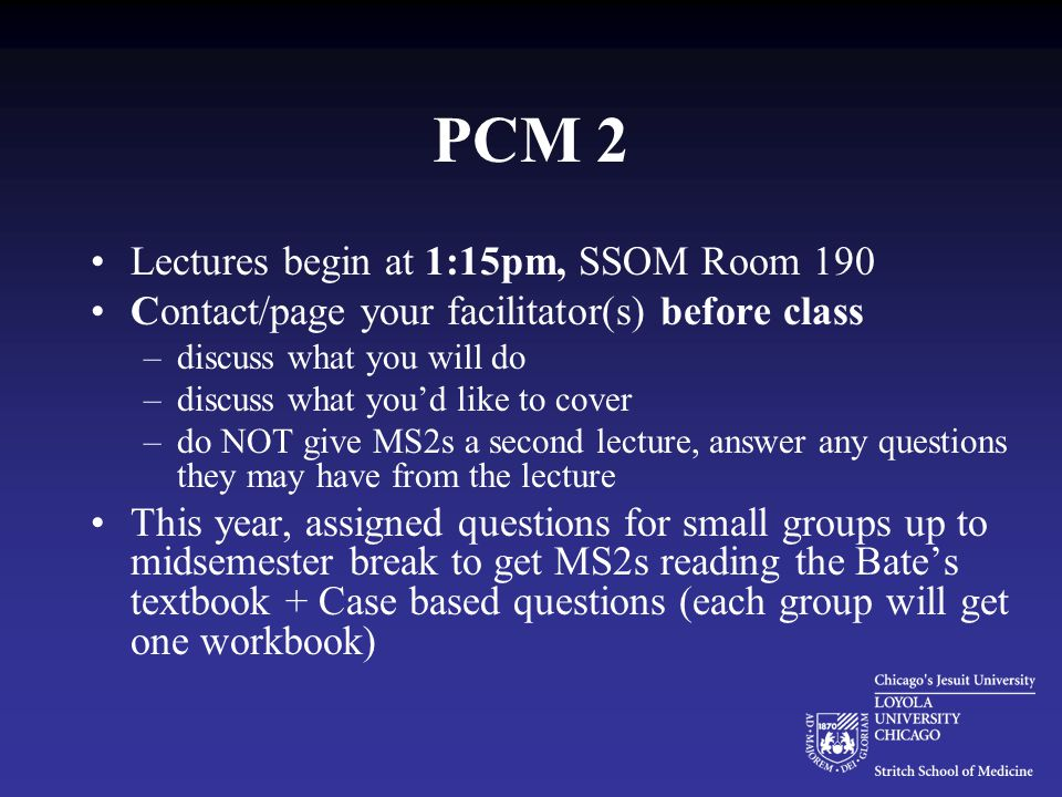 PCM 2 Lectures begin at 1:15pm, SSOM Room 190 Contact/page your facilitator(s) before class –discuss what you will do –discuss what you'd like to cove