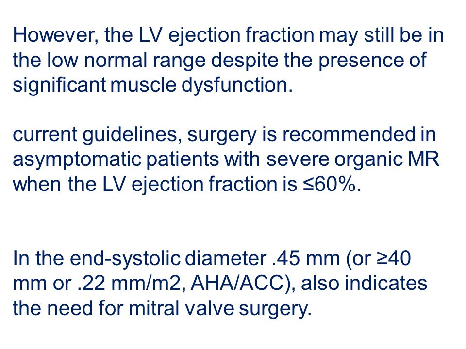 However, the LV ejection fraction may still be in the low normal range despite the presence of significant muscle dysfunction. current guidelines, sur