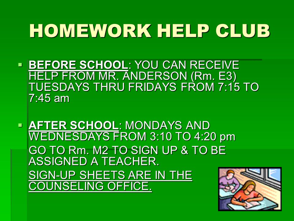 HOMEWORK HELP CLUB  BEFORE SCHOOL: YOU CAN RECEIVE HELP FROM MR.