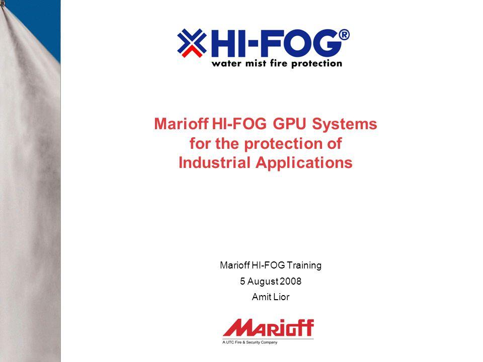 Marioff HI-FOG GPU Systems for the protection of Industrial Applications Marioff HI-FOG Training 5 August 2008 Amit Lior