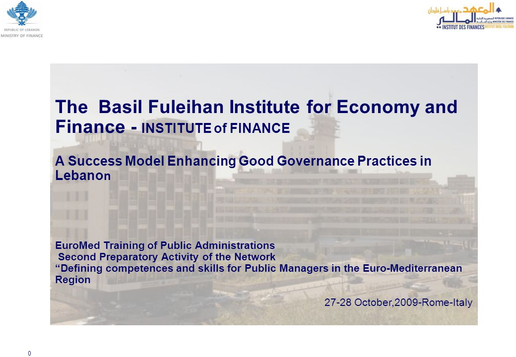 0 The Basil Fuleihan Institute for Economy and Finance - INSTITUTE of FINANCE A Success Model Enhancing Good Governance Practices in Lebano n EuroMed