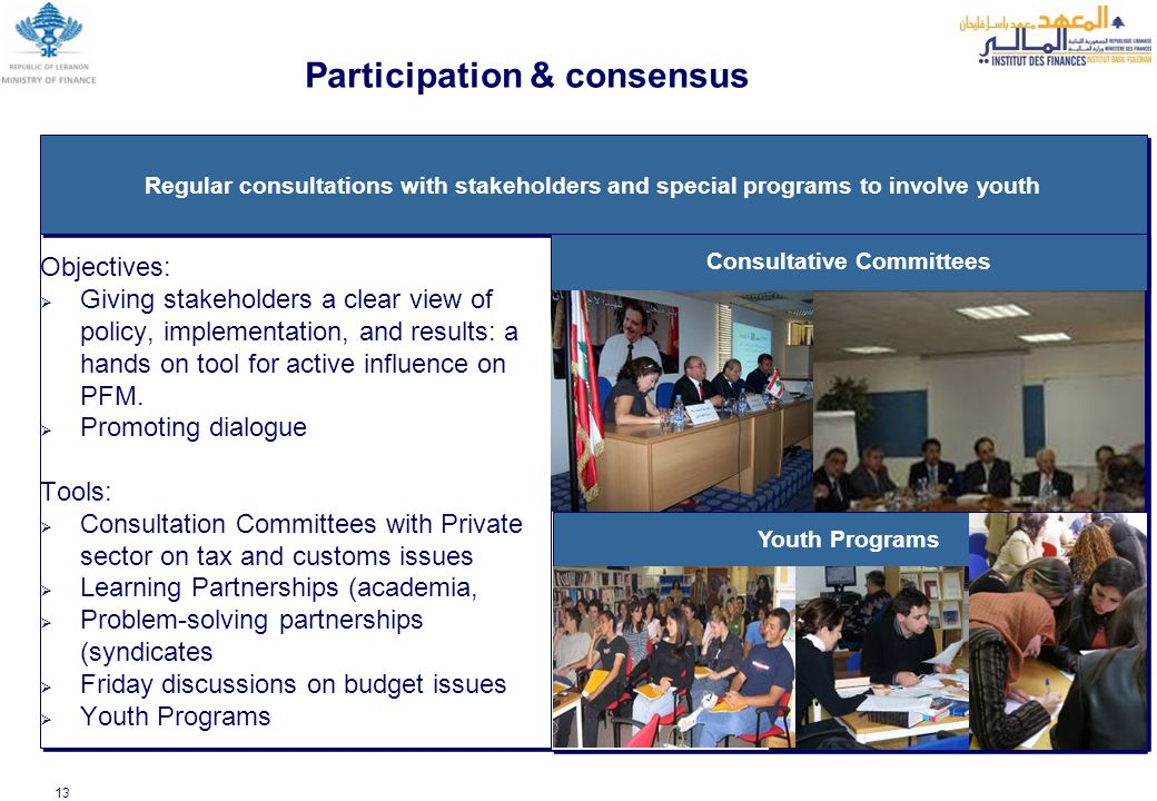 13 Participation & consensus Objectives:  Giving stakeholders a clear view of policy, implementation, and results: a hands on tool for active influence on PFM.
