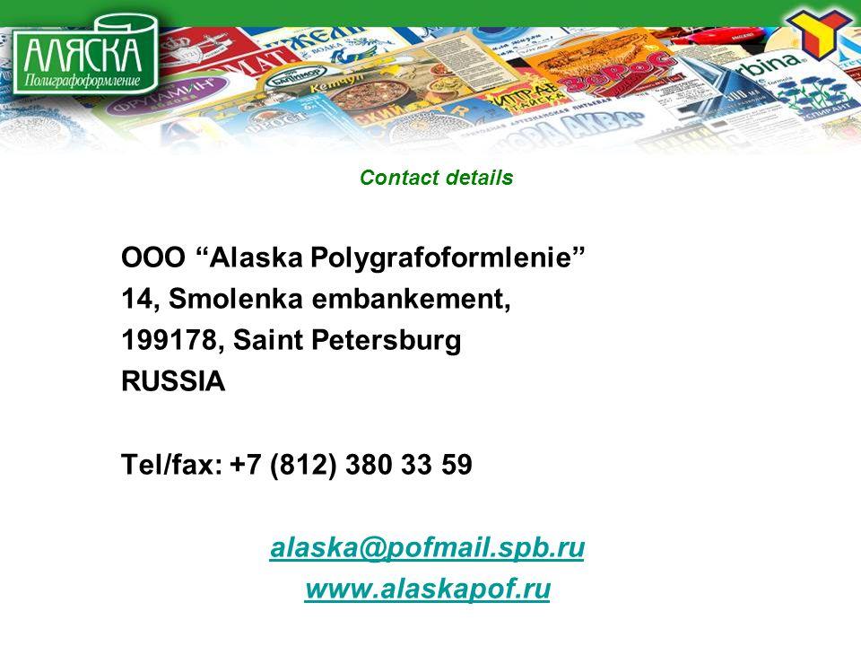 Contact details OOO Alaska Polygrafoformlenie 14, Smolenka embankement, 199178, Saint Petersburg RUSSIA Tel/fax: +7 (812) 380 33 59 alaska@pofmail.spb.ru www.alaskapof.ru
