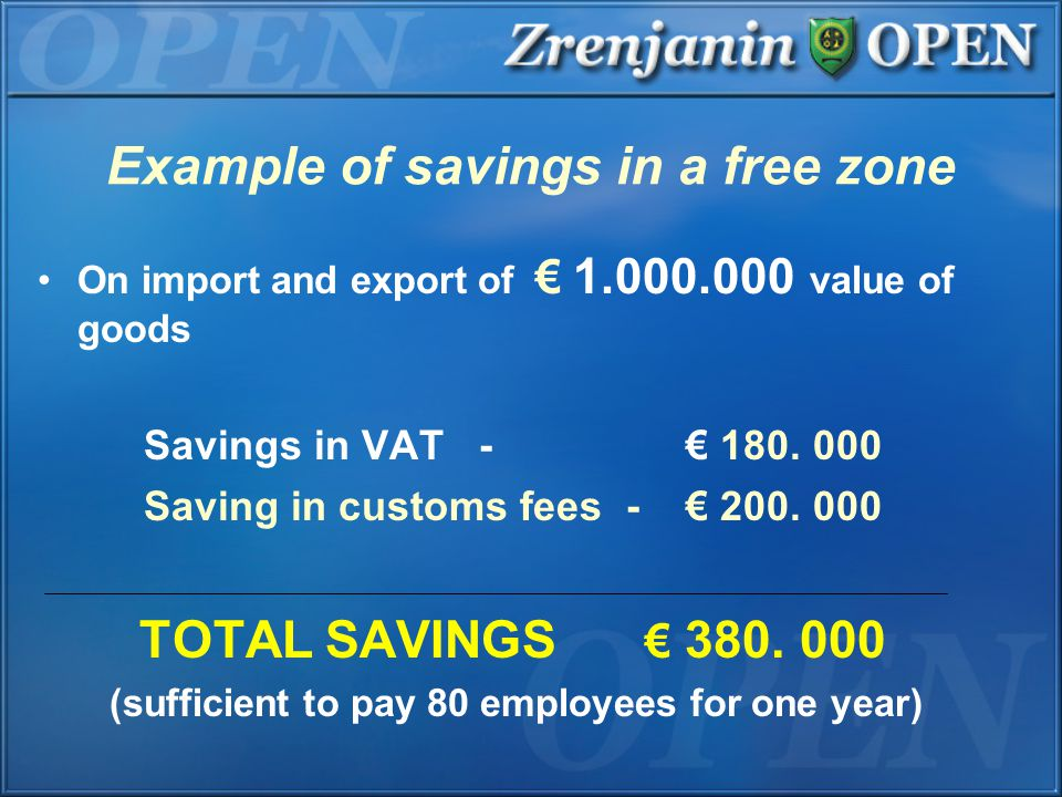 Example of savings in a free zone On import and export of € 1.000.000 value of goods Savings in VAT - € 180.