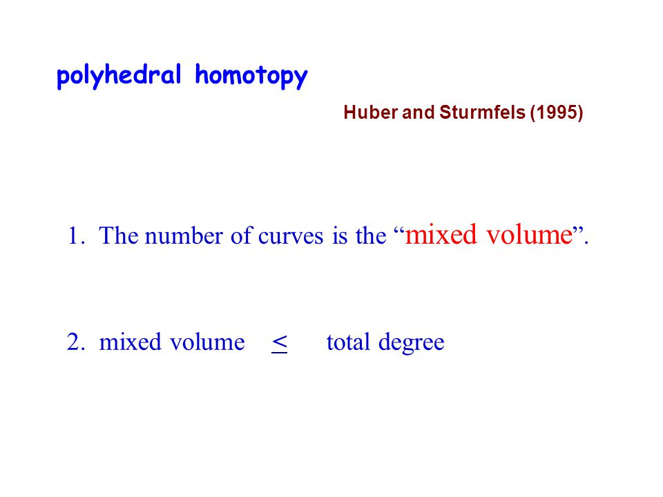 polyhedral homotopy 1.The number of curves is the mixed volume .