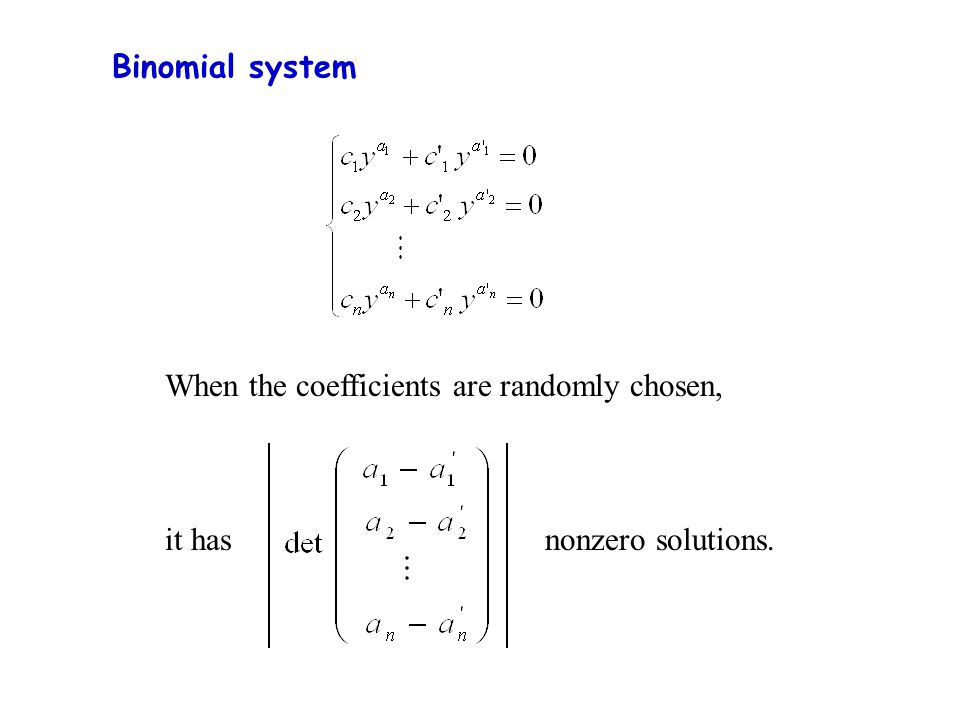 Binomial system When the coefficients are randomly chosen, it has nonzero solutions.