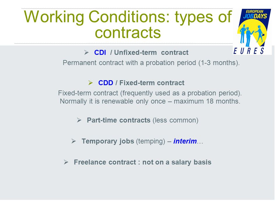 Working Conditions: types of contracts  CDI / Unfixed-term contract Permanent contract with a probation period (1-3 months).