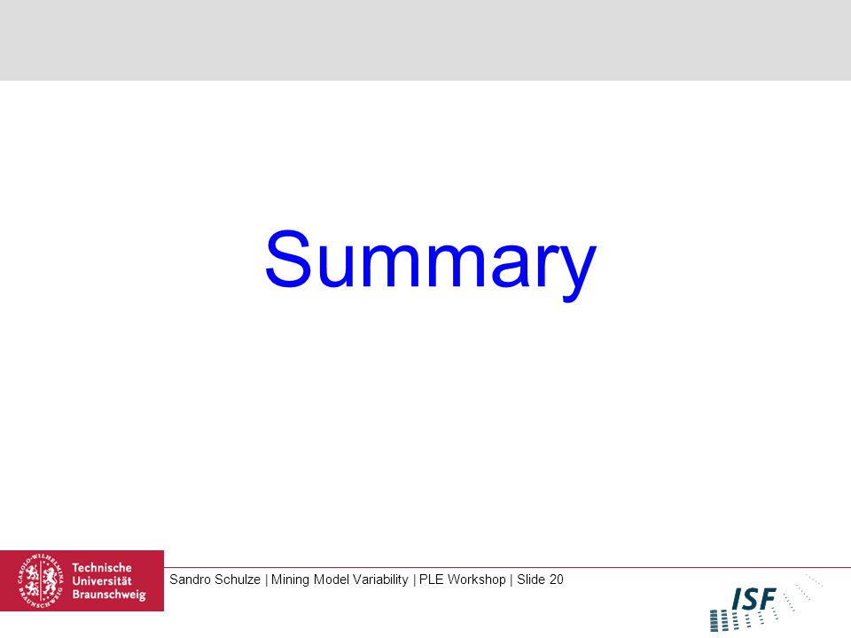 Sandro Schulze | Mining Model Variability | PLE Workshop | Slide 20 Summary