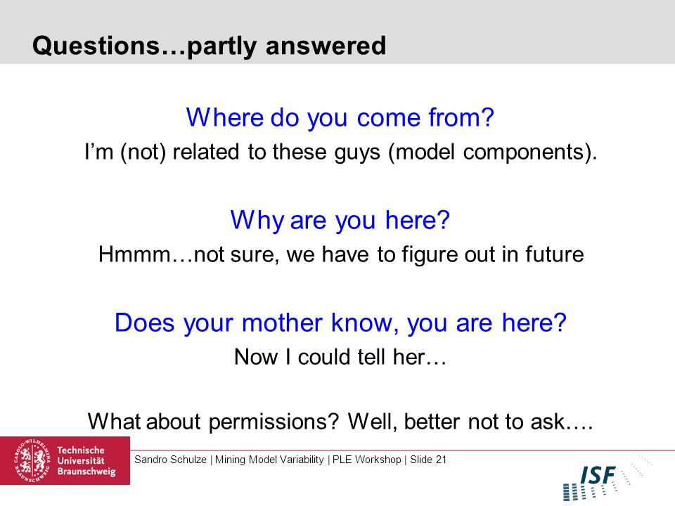 Sandro Schulze | Mining Model Variability | PLE Workshop | Slide 21 Questions…partly answered Where do you come from.