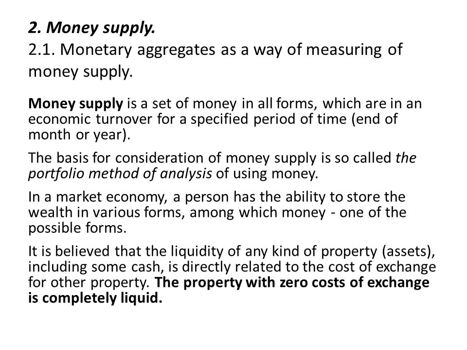 2. Money supply. 2.1. Monetary aggregates as a way of measuring of money supply. Money supply is a set of money in all forms, which are in an economic