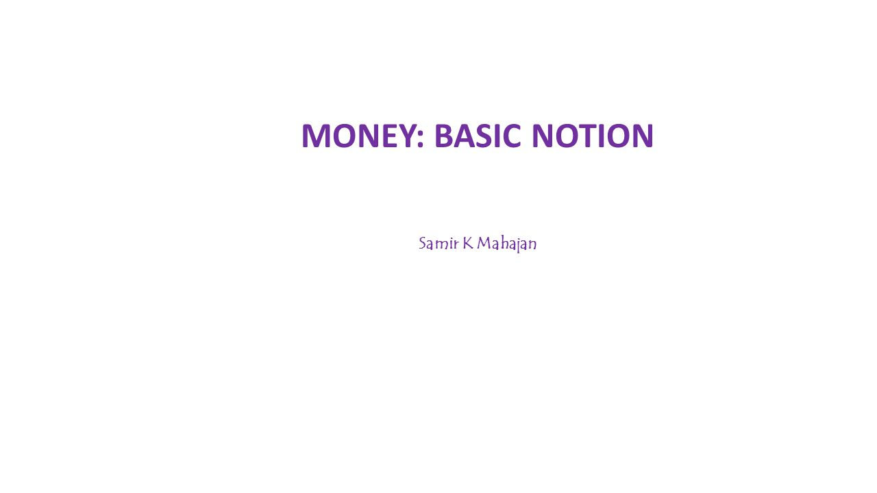 MONEY: MEANING AND FUNCTIONS Money is regarded any object which is generally accepted as: medium of exchange unit of account standard of deferred payment store of value transfer of value.