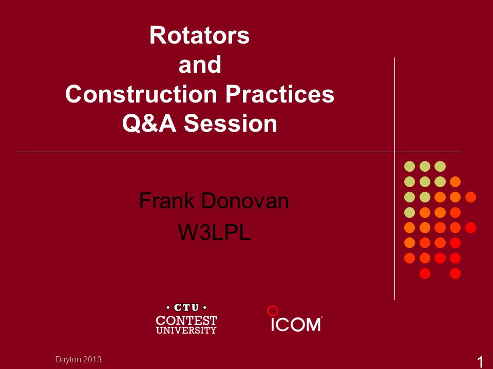 Rotators and Construction Practices Q&A Session Frank Donovan W3LPL Dayton 2013 1