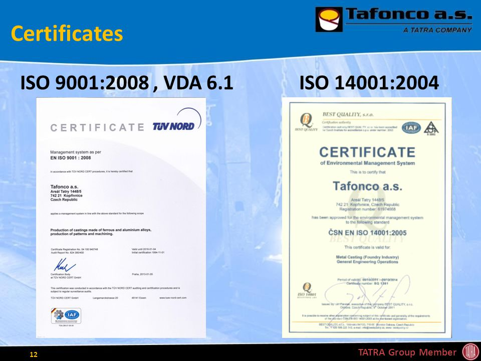Certificates ISO 9001:2008, VDA 6.1ISO 14001:2004 TATRA Group Member 12