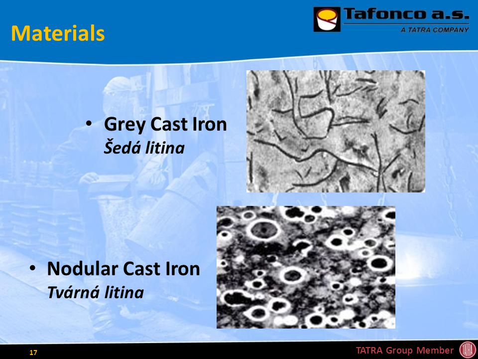 Materials Grey Cast Iron Šedá litina Nodular Cast Iron Tvárná litina TATRA Group Member 17