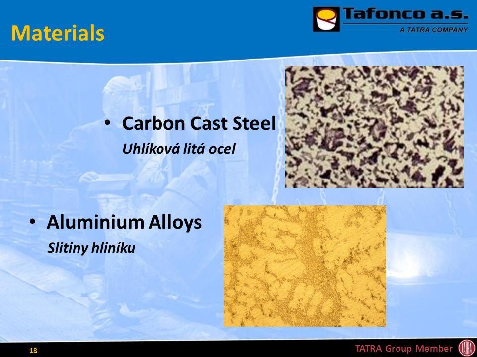 Materials Carbon Cast Steel Uhlíková litá ocel Aluminium Alloys Slitiny hliníku TATRA Group Member 18