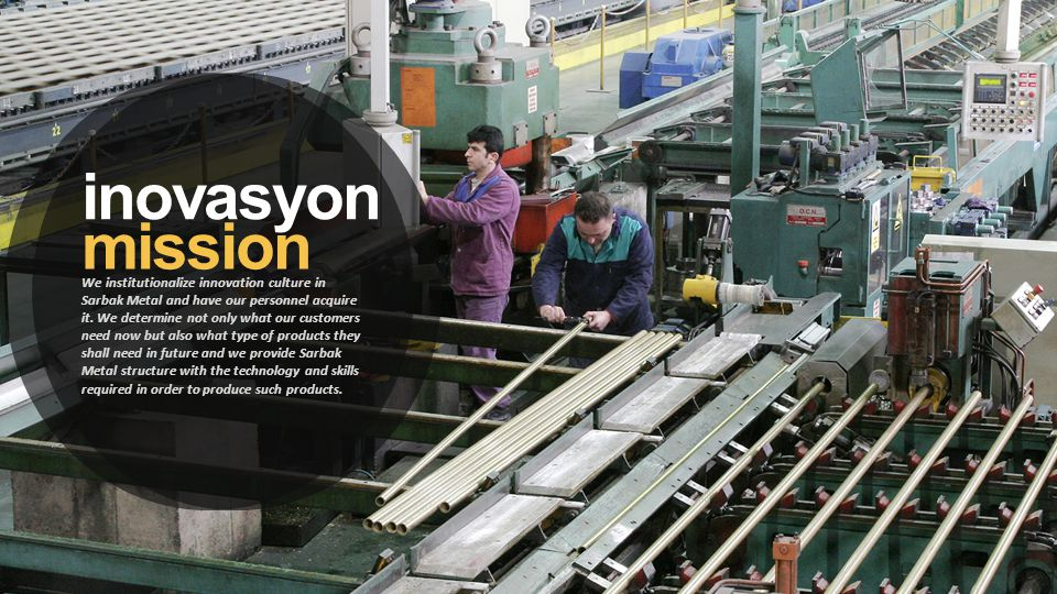 inovasyon We institutionalize innovation culture in Sarbak Metal and have our personnel acquire it.