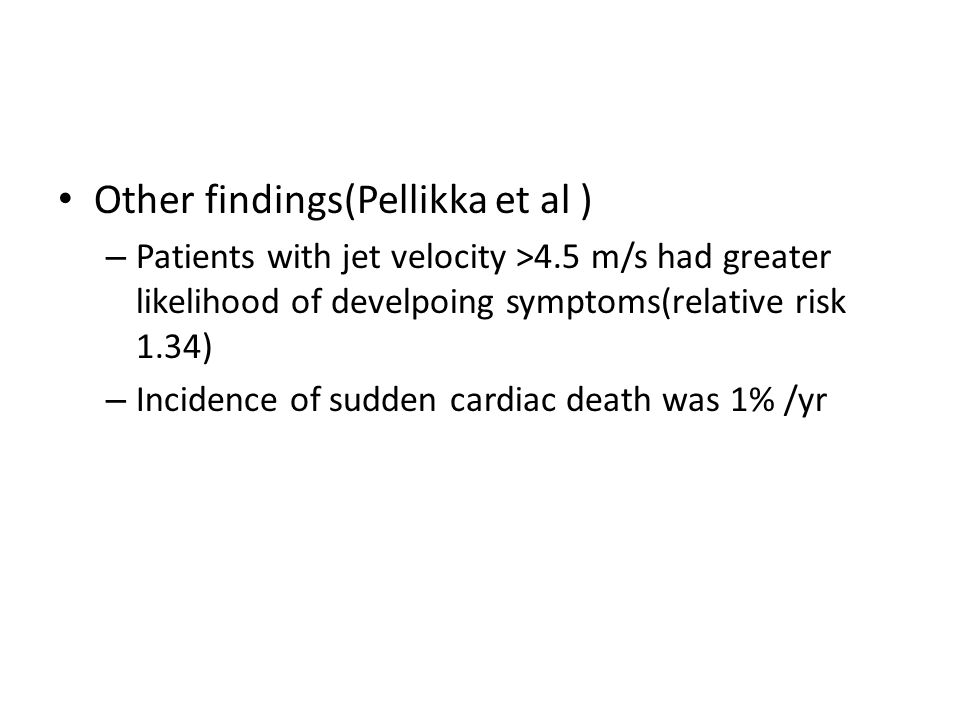 Other findings(Pellikka et al ) – Patients with jet velocity >4.5 m/s had greater likelihood of develpoing symptoms(relative risk 1.34) – Incidence of