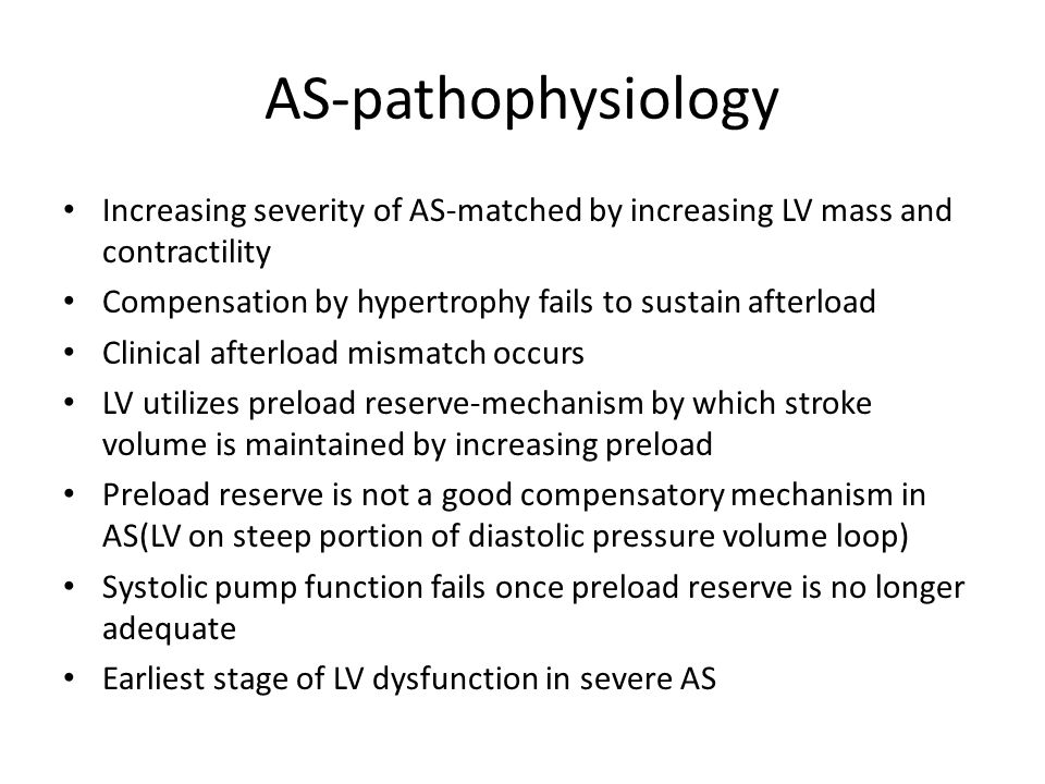 AS-pathophysiology Increasing severity of AS-matched by increasing LV mass and contractility Compensation by hypertrophy fails to sustain afterload Cl