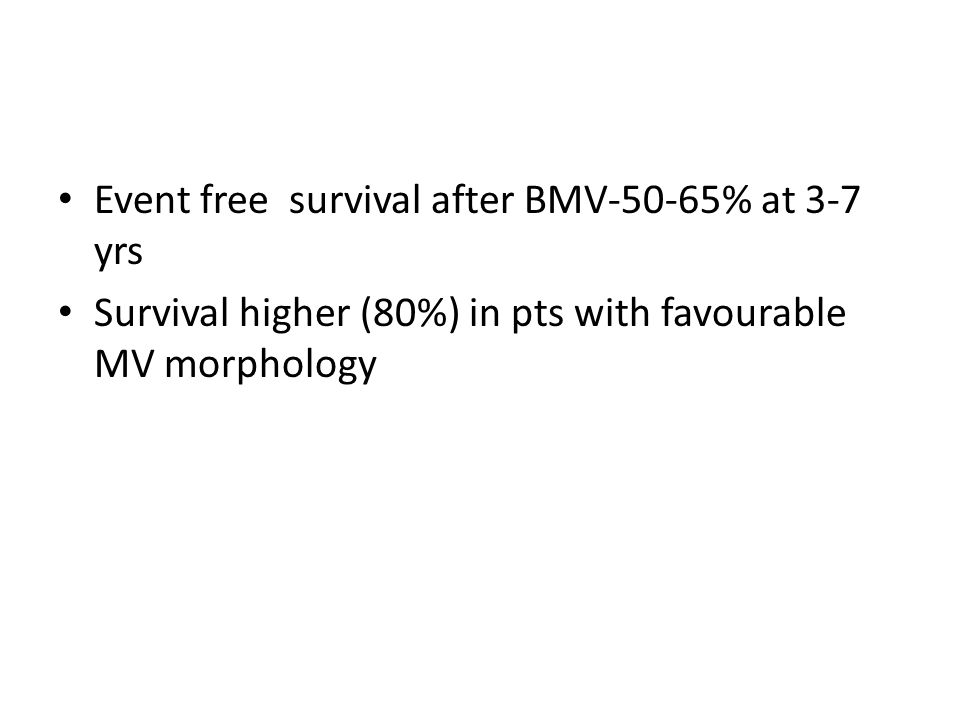 Event free survival after BMV-50-65% at 3-7 yrs Survival higher (80%) in pts with favourable MV morphology