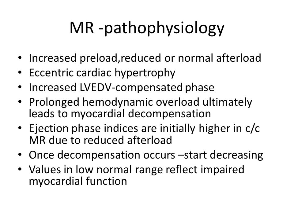 MR -pathophysiology Increased preload,reduced or normal afterload Eccentric cardiac hypertrophy Increased LVEDV-compensated phase Prolonged hemodynami