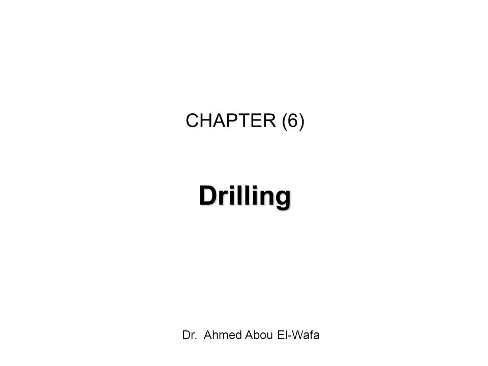 CHAPTER (6)Drilling Dr. Ahmed Abou El-Wafa