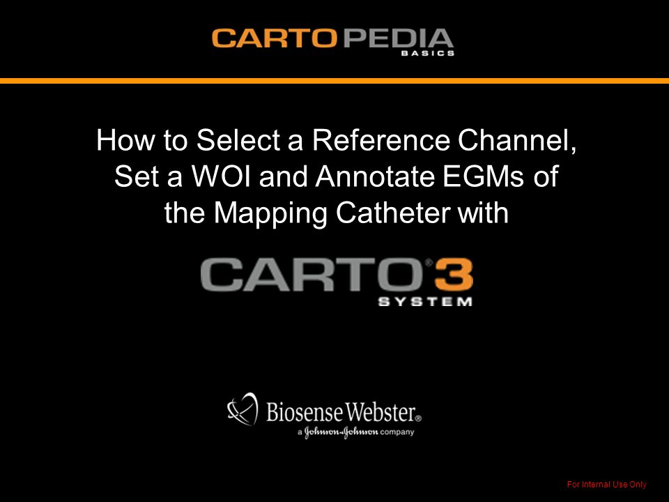 For Internal Use Only How to Select a Reference Channel, Set a WOI and Annotate EGMs of the Mapping Catheter with