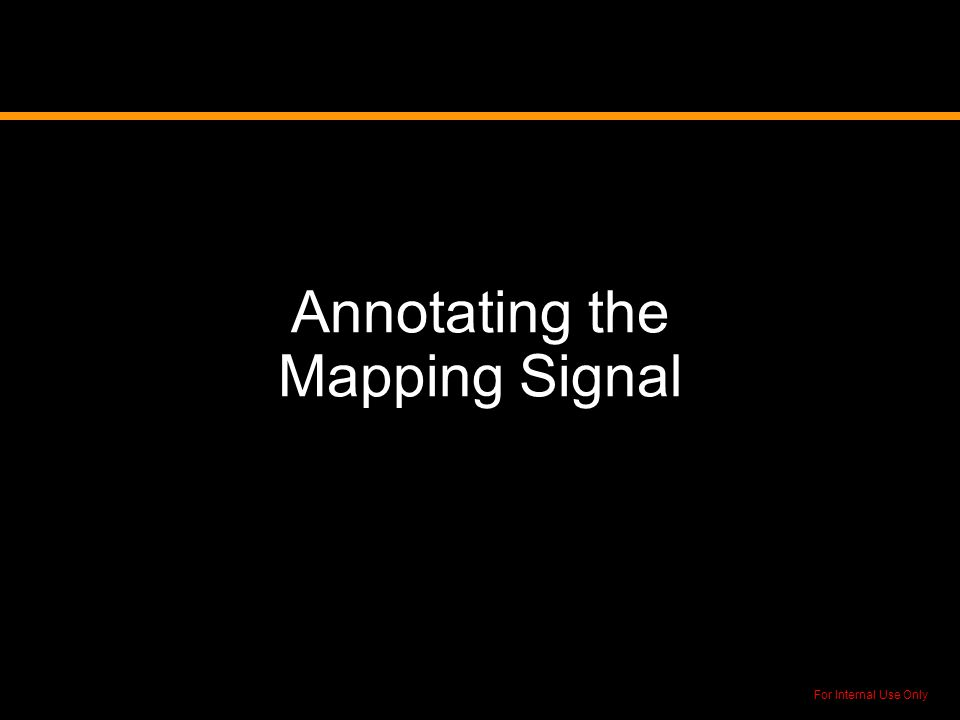 For Internal Use Only Annotating the Mapping Signal
