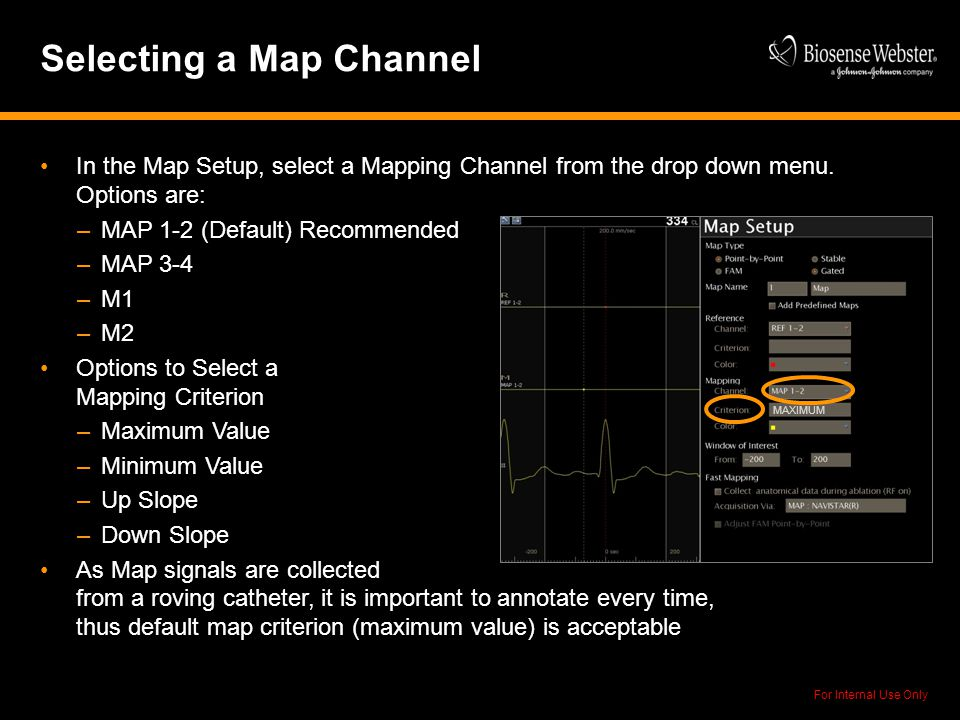 For Internal Use Only Selecting a Map Channel In the Map Setup, select a Mapping Channel from the drop down menu. Options are: –MAP 1-2 (Default) Reco
