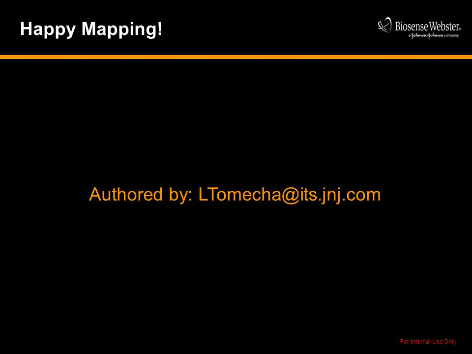 For Internal Use Only Happy Mapping! Authored by: LTomecha@its.jnj.com