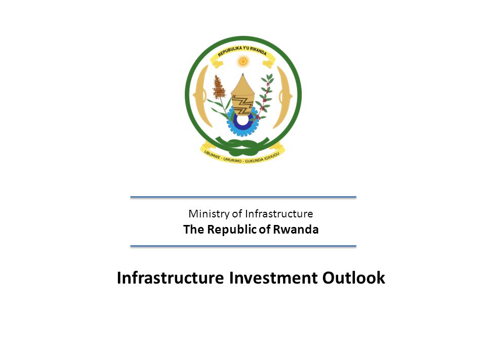 Ministry of Infrastructure The Republic of Rwanda Infrastructure Investment Outlook