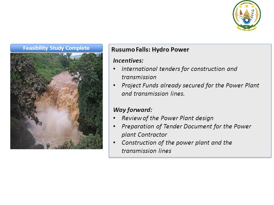 Rusumo Falls: Hydro Power Incentives: International tenders for construction and transmission Project Funds already secured for the Power Plant and tr