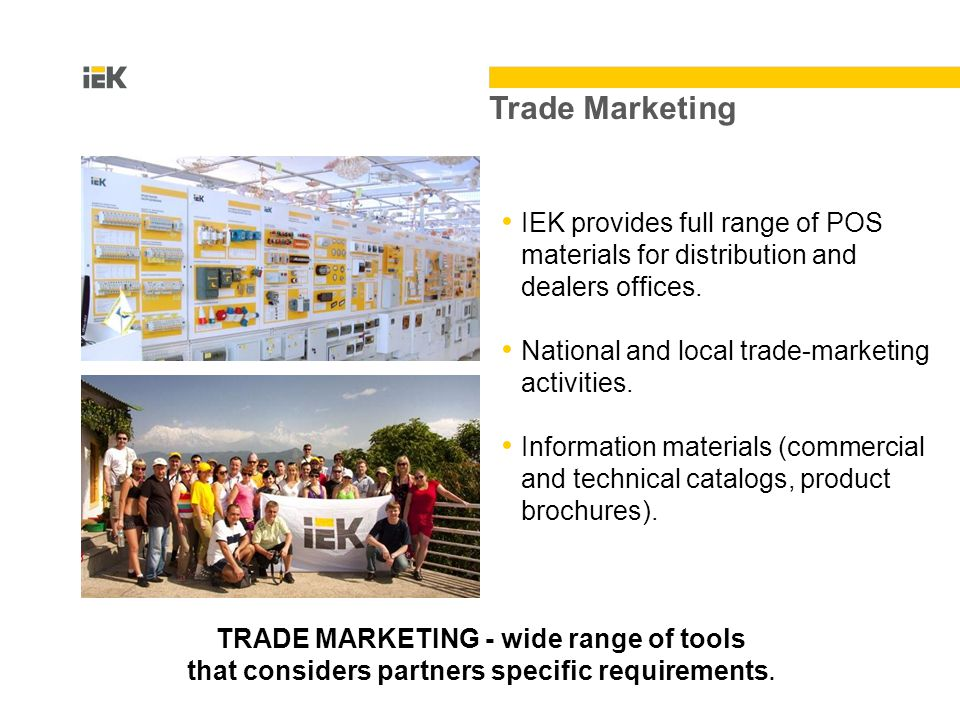 Trade Marketing IEK provides full range of POS materials for distribution and dealers offices.