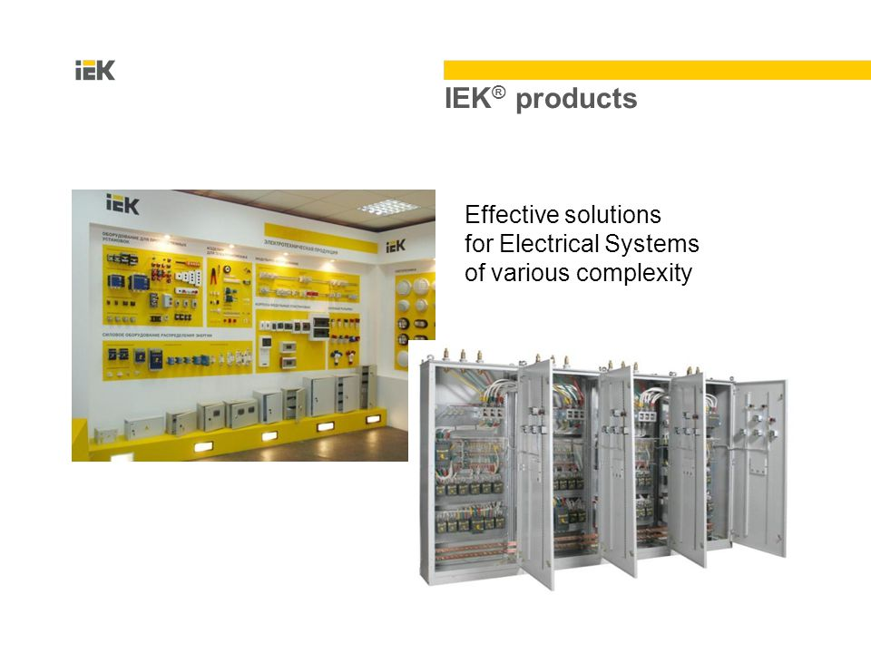 Effective solutions for Electrical Systems of various complexity IEK ® products