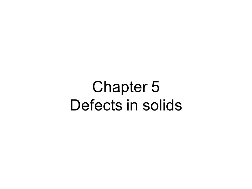 Defects in solids Solidification process… classification zero dimension Defects… - imperfection in structures of solid materials  crystal structure due to irregular/disordered atomic arrangement.