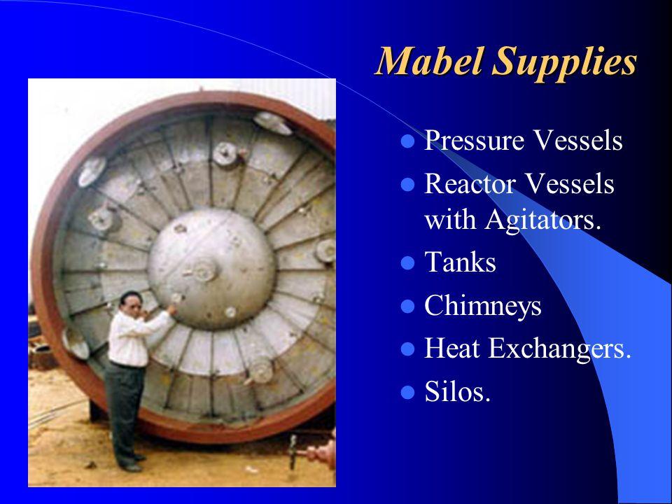 Mabel Supplies Pressure Vessels Reactor Vessels with Agitators. Tanks Chimneys Heat Exchangers. Silos.
