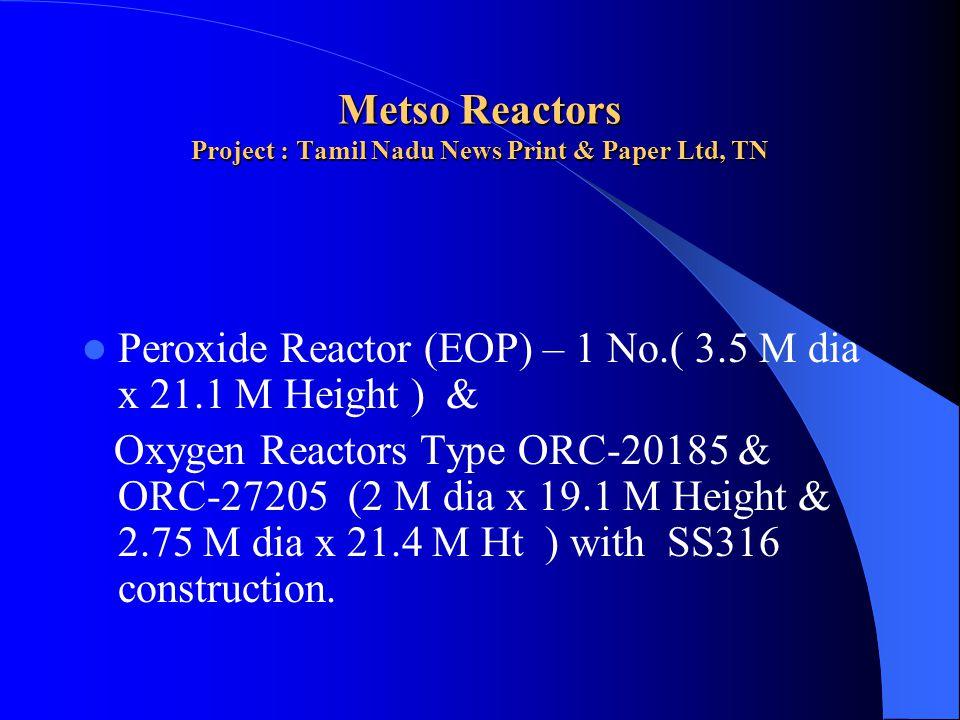 Metso Reactors Project : Tamil Nadu News Print & Paper Ltd, TN Peroxide Reactor (EOP) – 1 No.( 3.5 M dia x 21.1 M Height ) & Oxygen Reactors Type ORC-