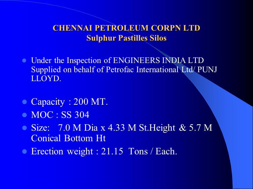 CHENNAI PETROLEUM CORPN LTD Sulphur Pastilles Silos Under the Inspection of ENGINEERS INDIA LTD Supplied on behalf of Petrofac International Ltd/ PUNJ