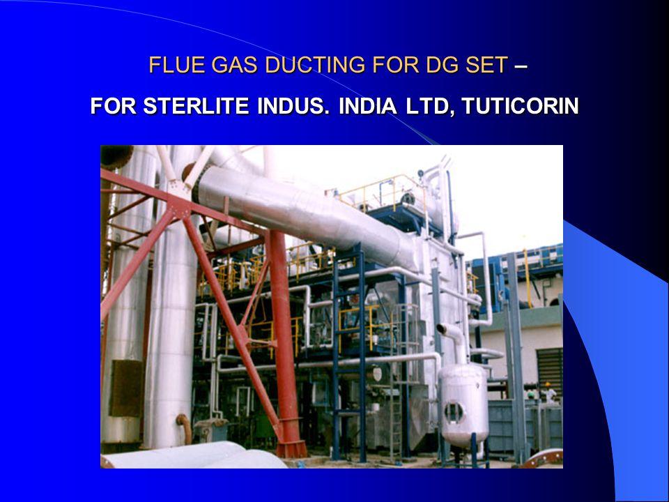 FLUE GAS DUCTING FOR DG SET – FOR STERLITE INDUS. INDIA LTD, TUTICORIN FLUE GAS DUCTING FOR DG SET – FOR STERLITE INDUS. INDIA LTD, TUTICORIN