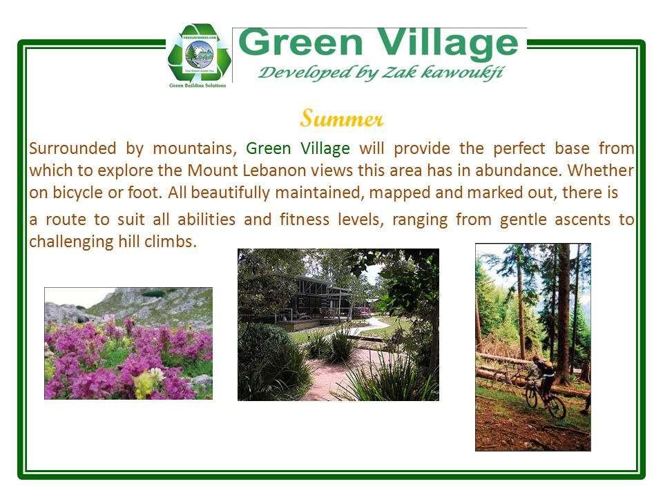 Summer Surrounded by mountains, Green Village will provide the perfect base from which to explore the Mount Lebanon views this area has in abundance.