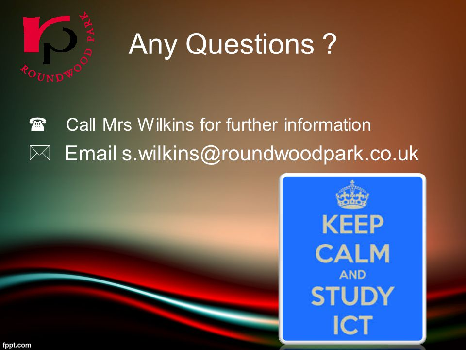 Any Questions  Call Mrs Wilkins for further information  Email s.wilkins@roundwoodpark.co.uk