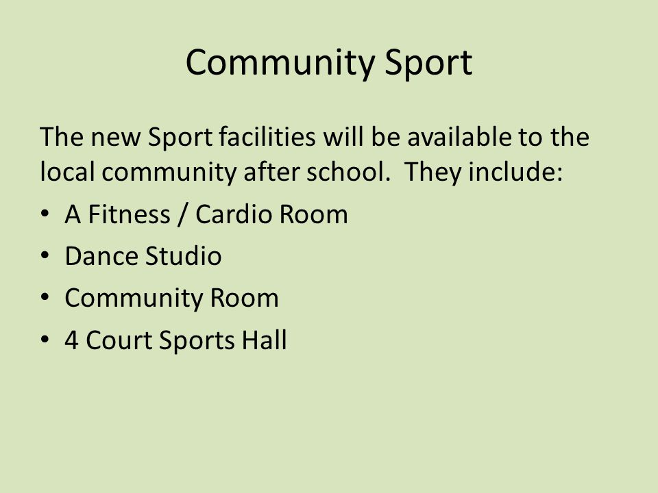Community Sport The new Sport facilities will be available to the local community after school.