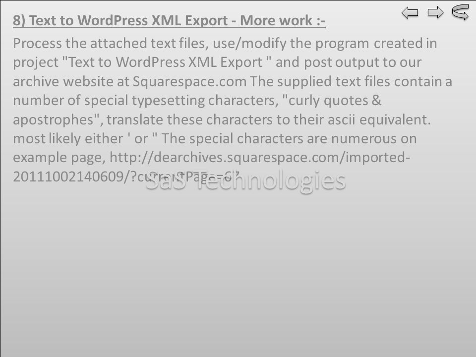 8) Text to WordPress XML Export - More work :- Process the attached text files, use/modify the program created in project Text to WordPress XML Export and post output to our archive website at Squarespace.com The supplied text files contain a number of special typesetting characters, curly quotes & apostrophes , translate these characters to their ascii equivalent.