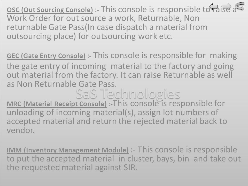 OSC (Out Sourcing Console) :- This console is responsible to raise a Work Order for out source a work, Returnable, Non returnable Gate Pass(In case dispatch a material from outsourcing place) for outsourcing work etc.