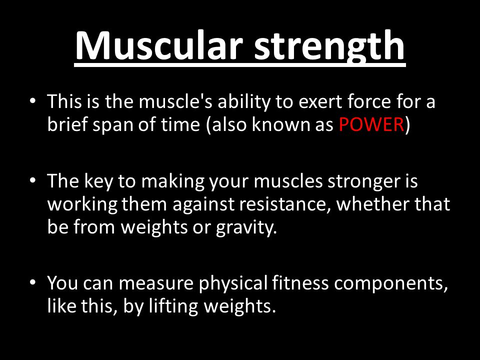 This is the muscle's ability to exert force for a brief span of time (also known as POWER) The key to making your muscles stronger is working them aga