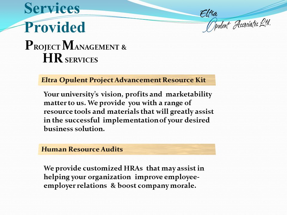 P ROJECT M ANAGEMENT & HR SERVICES We provide customized HRAs that may assist in helping your organization improve employee- employer relations & boost company morale.