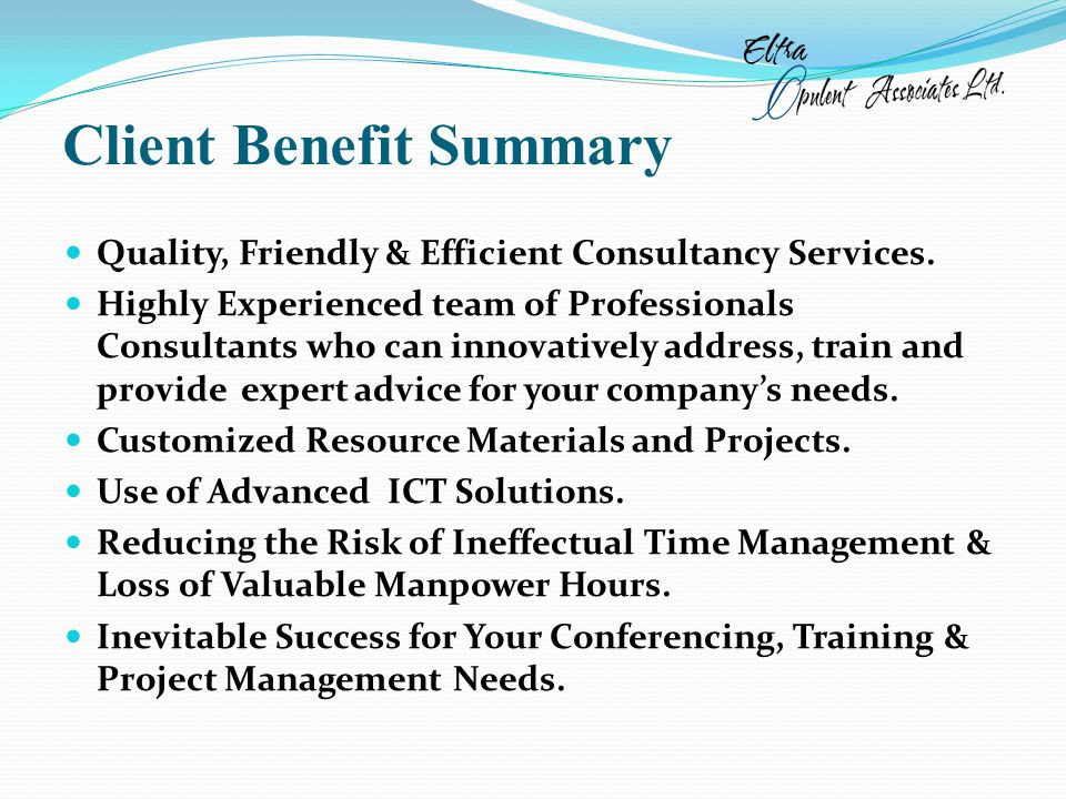 Client Benefit Summary Quality, Friendly & Efficient Consultancy Services.