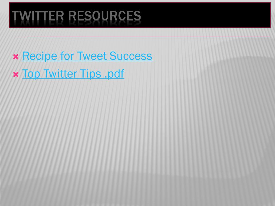  Recipe for Tweet Success Recipe for Tweet Success  Top Twitter Tips.pdf Top Twitter Tips.pdf