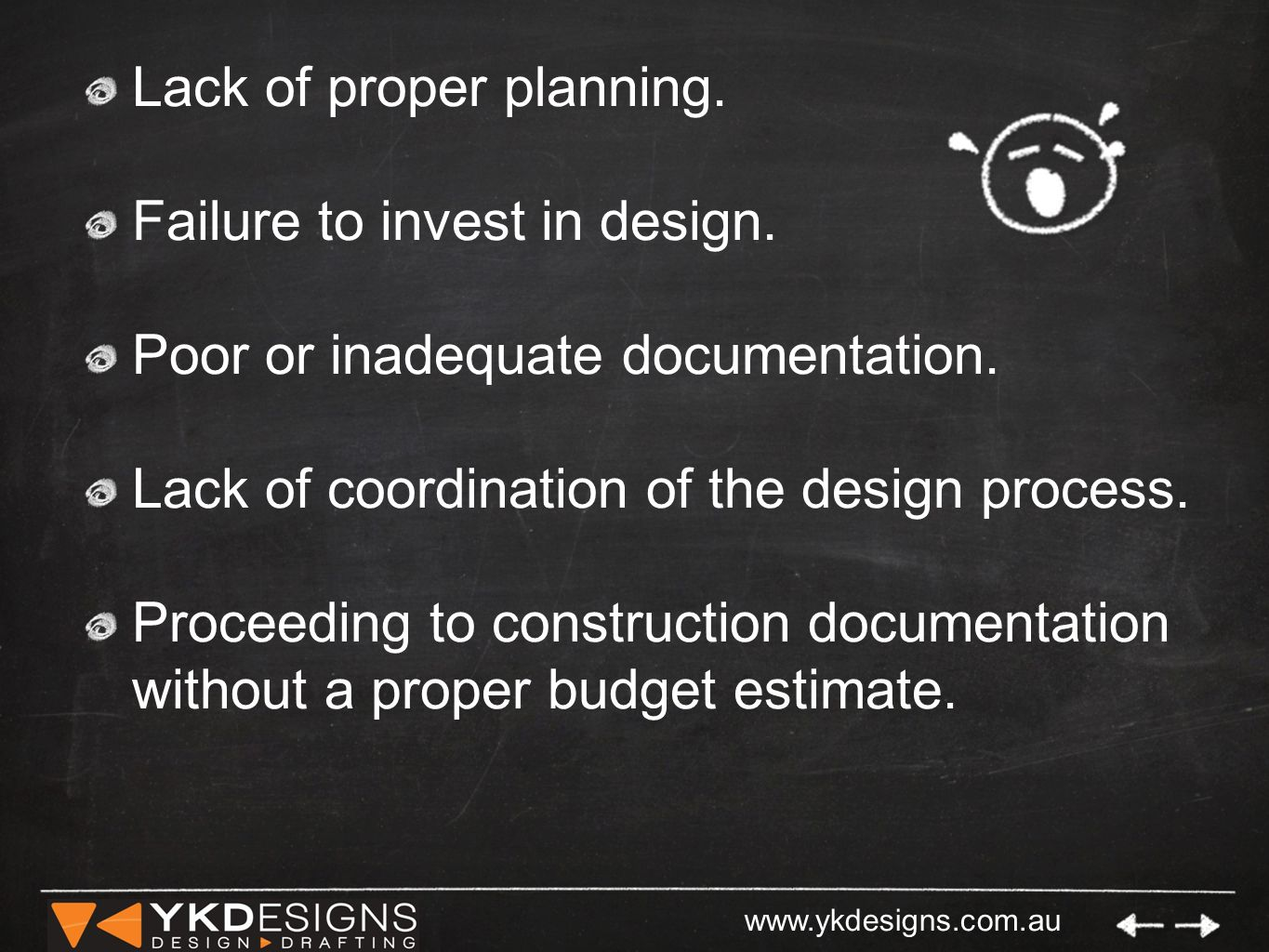www.ykdesigns.com.au Lack of proper planning. Failure to invest in design. Poor or inadequate documentation. Lack of coordination of the design proces