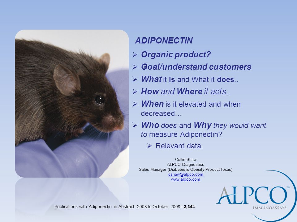 ADIPONECTIN  Organic product.  Goal/understand customers  What it is and What it does..