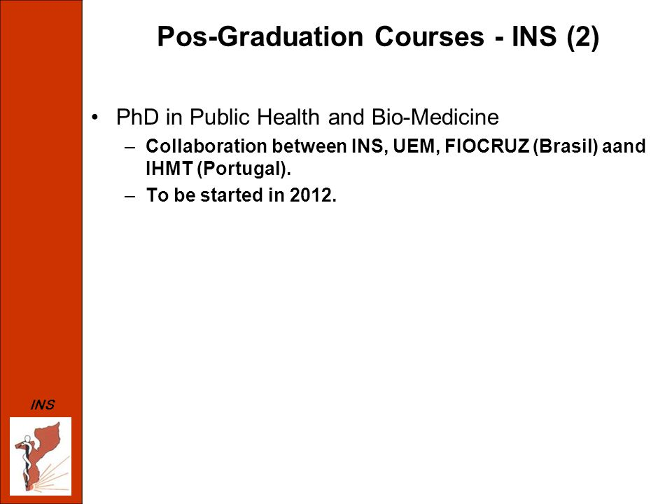 Pos-Graduation Courses - INS (2) PhD in Public Health and Bio-Medicine –Collaboration between INS, UEM, FIOCRUZ (Brasil) aand IHMT (Portugal).